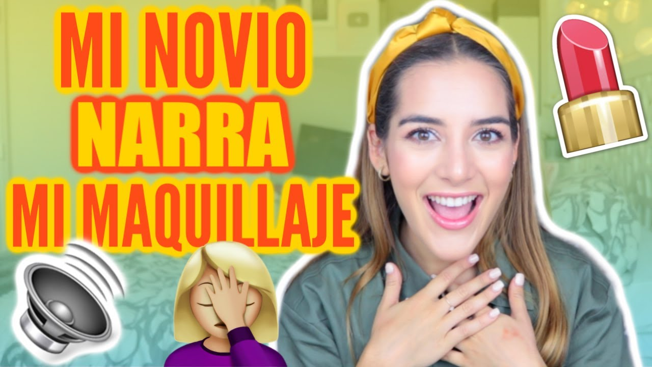 MI NOVIO NARRA MI TUTORIAL DE MAQUILLAJE | Sincerely MVU